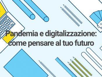 Pandemia e digitalizzazione: come pensare al tuo futuro